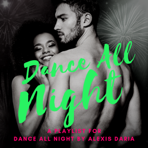 Dance All Night playlist Alexis Daria